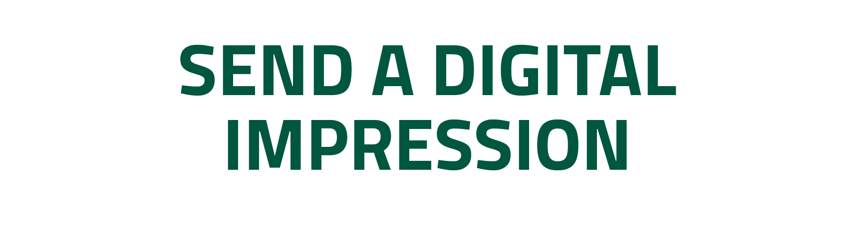 Send a Digital Impression
